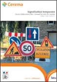 Ouvrage récent à commander : Signalisation Temporaire  Routes bidirectionnelles – Manuel du chef de chantier